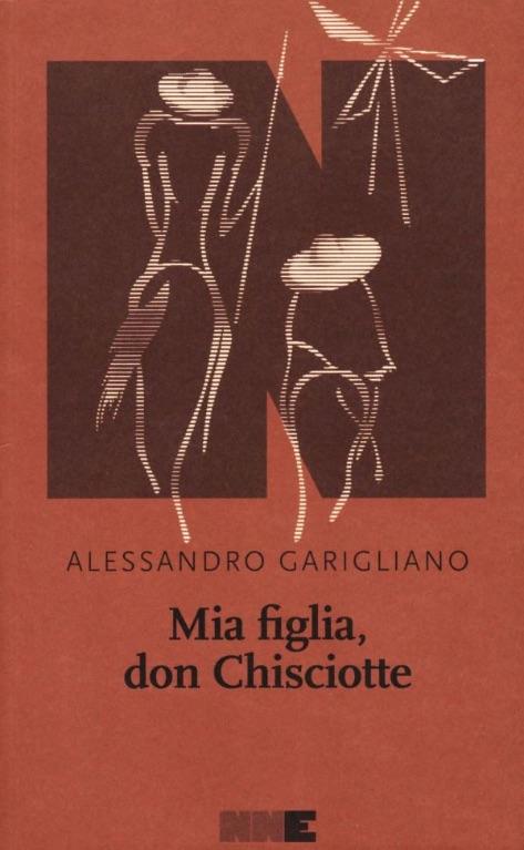 Alessandro Garigliano - Mia figlia don Chisciotte - NNEditore - Le recensioni in LIBRIrtà