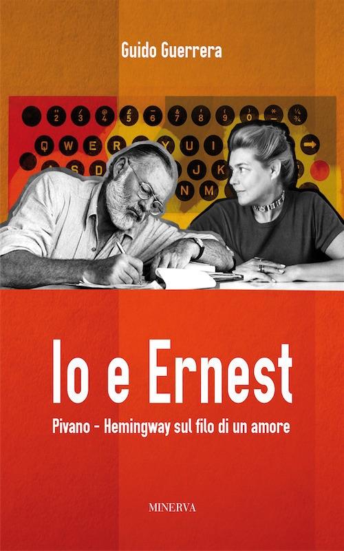 Guido Guerrera in IO E ERNEST, svela la passione Hemingway/Pivano - Le recensioni in LIBRIrtà