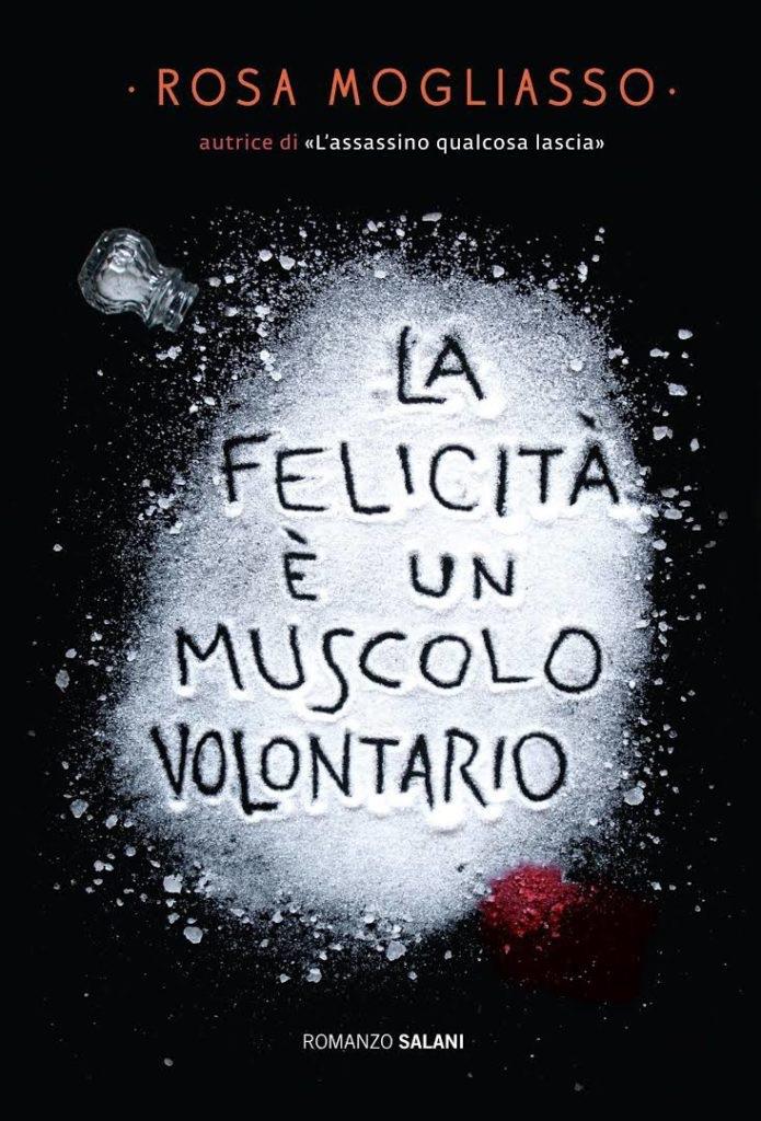 Rosa Mogliasso - La felicità è un muscolo volontario - Salani - Le recensioni in LIBRIrtà