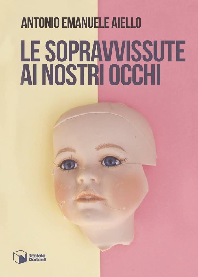 Antonio Emanuele Aiello - Le sopravvissute ai nostri occhi - Scatole Parlanti - L'autore si racconta