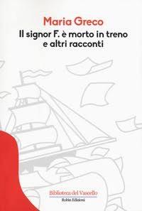 Maria Greco - Il signor F. è morto in treno e altri racconti - Robin edizioni - Recensione - Video Recensione