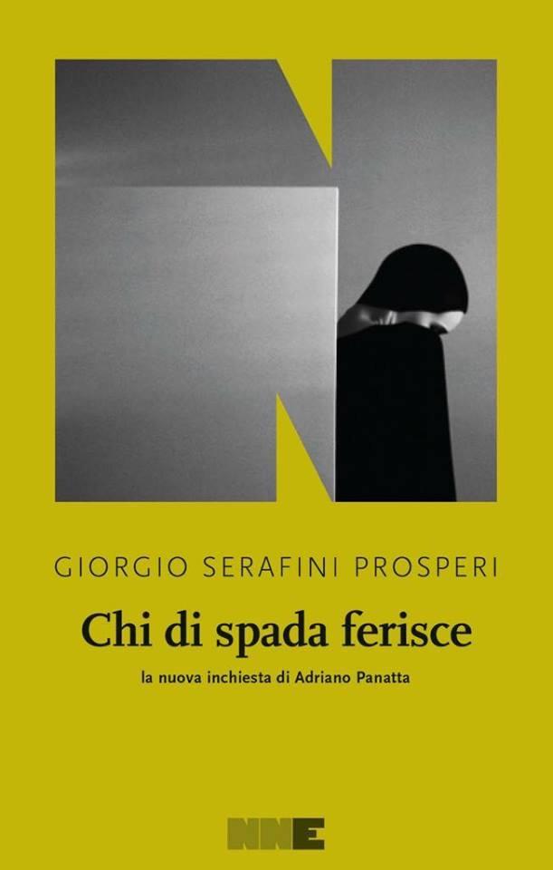 Giorgio Serafini Prosperi - Chi di spada ferisce - NN editore - Le recensioni in LIBRIrtà
