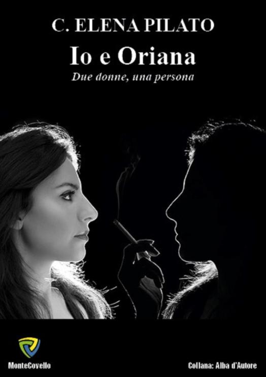 Elena Pilato - Io e Oriana. Due donne, una persona - Montecovello edizioni - Il ConsigLibro della settimana