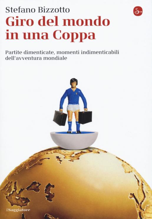 Stefano Bizzotto - Giro del mondo in una Coppa - il Saggiatore