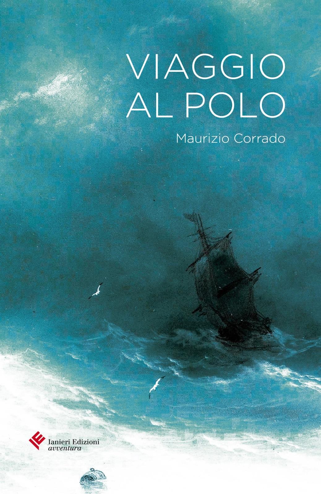 """""""Viaggio al Polo"""" di Maurizio Corrado pubblicato per Ianieri Editore, diventa una spettacolo teatrale! - Le news"""