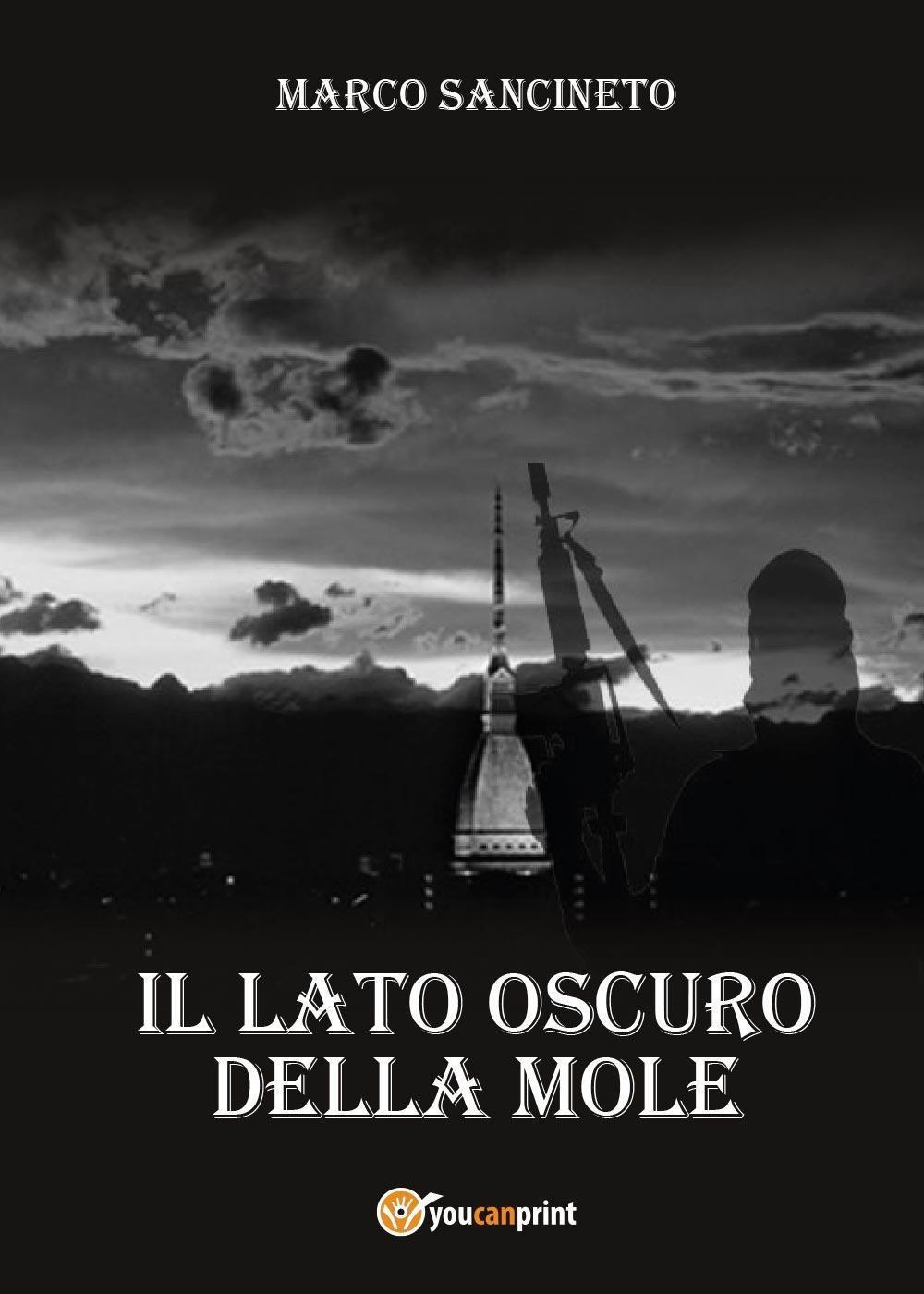 Marco Sancineto - Il lato oscuro della mole - Youcanprint -Il consigLibro - La video recensione