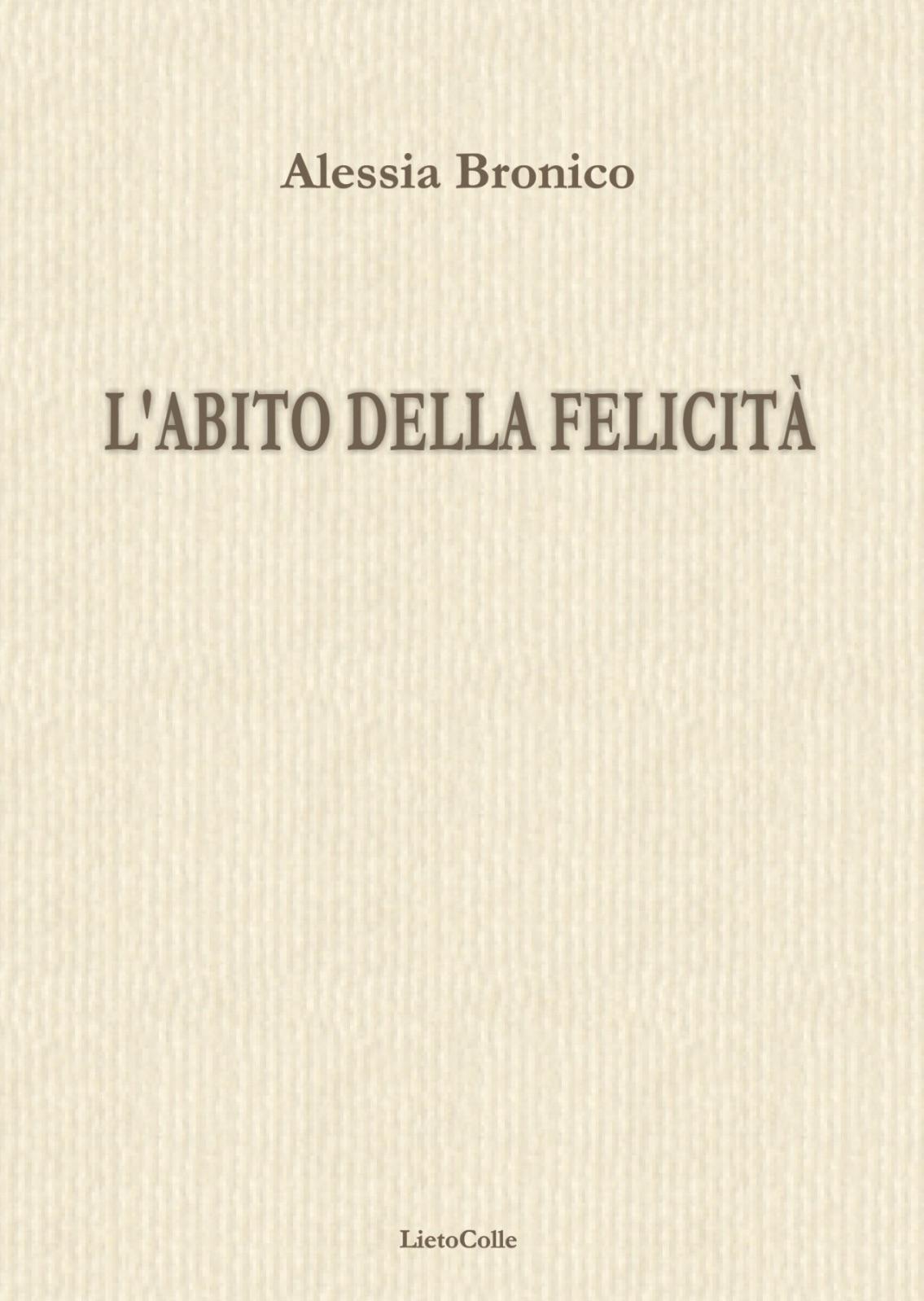 Alessia Bronico - L'abito della felicità - LietoColle editore - L'angolo della poesia