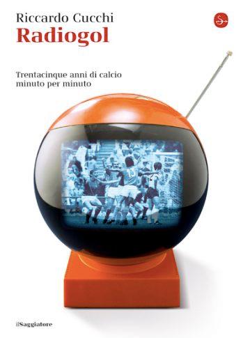 Riccardo Cucchi - Radiogol - Il Saggiatore - Le recensioni in LIBRIrtà