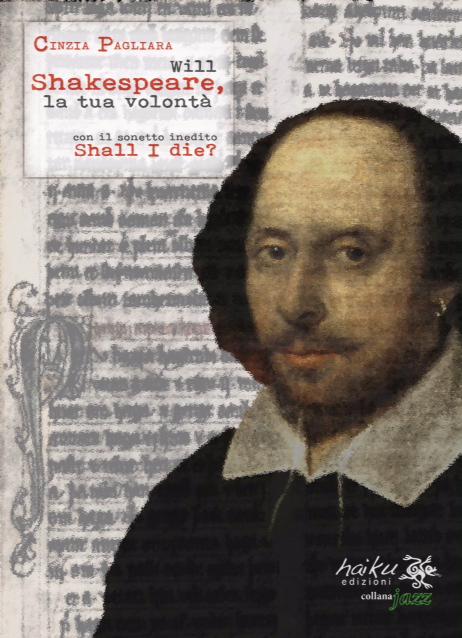 Cinzia Pagliara - Will Shakespeare, la tua volontà - con il sonetto inedito Shall I die? - Haiku edizioni