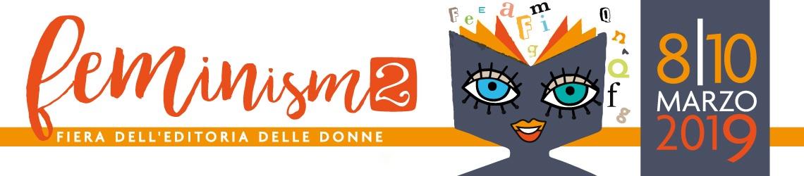 Femminism2, da oggi 8 al 10 marzo 2019 l'editoria al femminile a Roma