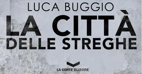 Luca Buggio - La città delle streghe - La Corte Editore