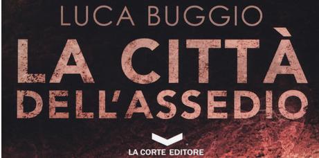 Luca Buggio - La città dell'assedio - La Corte editore
