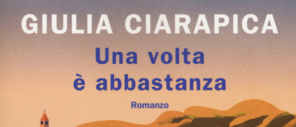 Giulia Ciarapica - Una volta è abbastanza - Rizzoli