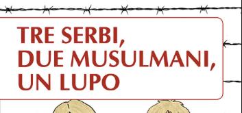 Luca Leone e Daniele Zanon - Tre Serbi, due musulmani, un lupo - Infinito edizioni