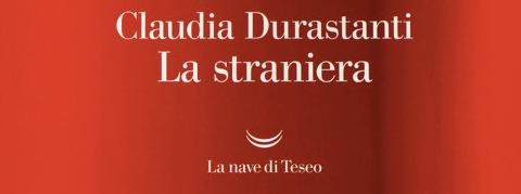 Claudia Durastanti - La straniera - La nave di Teseo