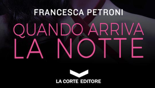 Francesca Petroni - Quando arriva la notte - La Corte Editore