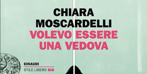 Chiara Moscardelli - Volevo essere una vedova - Einaudi