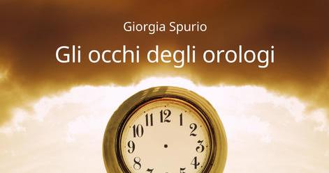 Giorgia Spurio - Gli occhi degli orologi - Il Camaleonte edizioni