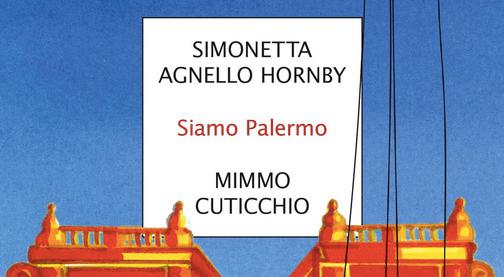 Simona Agnello Hornby - Mimmo Cuticchio - Siamo Palermo - Mondadori