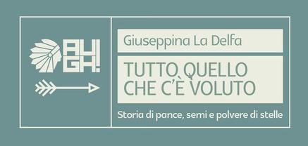 Giuseppina La Delfa - Tutto quello che c'è voluto - Augh! Edizioni