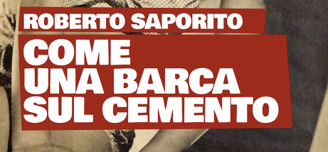 """ConsigLIBRO della stagione """"Inverno"""" 2019/2020 è Roberto Saporito - Come una barca sul cemento - Arkadia/Sidekar Editore"""
