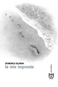"""È uscito oggi """"Le mie impronte"""" di Domenica Blanda - Edizioni Effetto"""