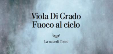 """Premio Strega LXXIV : È ancora Sicilia! Tra le proposte per il 2020: Viola Di Grado con """"Fuoco al cielo"""" -La nave di Teseo"""