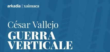 César Vallejo - Guerra Verticale - Xaimaca collana di Arkadia Editore