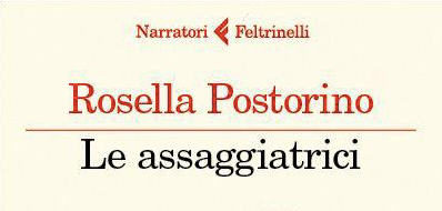 Rosella Postorino - Le assaggiatrici - Feltrinelli