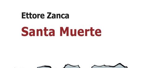 Ettore Zanca – Santa Muerte – Ianieri