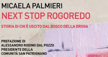 Micaela Palmieri – Next Stop Rogoredo. Storia di chi è uscito dal bosco della droga - Baldini + Castoldi